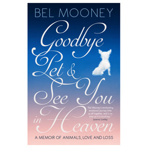 Goodbye Pet and See You in Heaven A Memoir of Animals Love and Loss