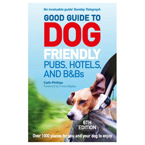 Good Guide to Dog Friendly Pubs Hotels and B&Bs: 6th Edition