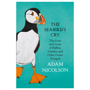 The Seabird's Cry The Lives of Puffins Gannets and Other Ocean Voyagers