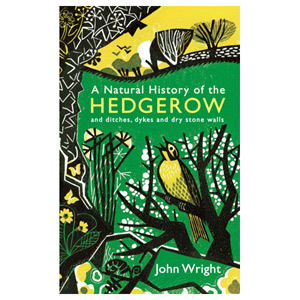 A Natural History of the Hedgerow and ditches dykes and dry stone walls