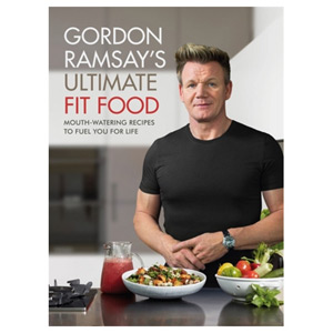 Gordon Ramsay Ultimate Fit Food - Mouth-watering recipes to fuel you for life