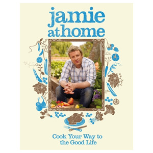 Jamie at Home - Cook Your Way to the Good Life