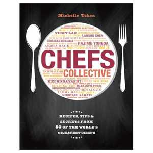 Chefs Collective Recipes Tips and Secrets from 50 of the World's Greatest Chefs