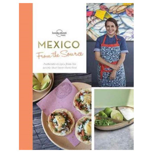 From the Source - Mexico Authentic Recipes From People That Know Them the Best