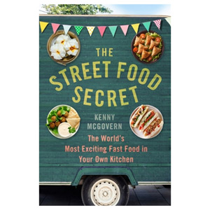 The Street Food Secret - The World's Most Exciting Fast Food in Your Own Kitchen