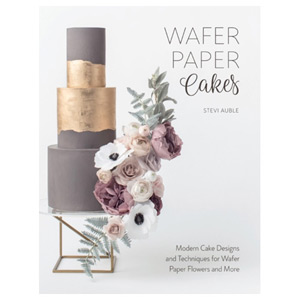 Wafer Paper Cakes - Modern Cake Designs and Techniques for Wafer Paper Flowers
