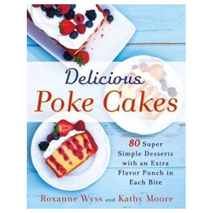 Delicious Poke Cakes - More than 50 Super Simple Desserts with Extra Flavor