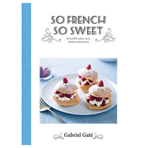 So French So Sweet Delectable Cakes Tarts Cremes and Desserts