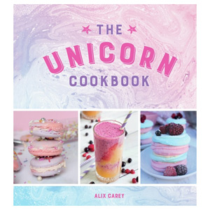 The Unicorn Cookbook - Magical Recipes for Lovers of the Mythical Creature