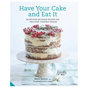 Have Your Cake and Eat It Nutritious Delicious Recipes for Everyday Baking