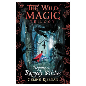 Begone the Raggedy Witches (The Wild Magic Trilogy Book One)