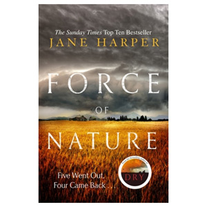 Force of Nature by the author of the Sunday Times top ten bestseller The Dry