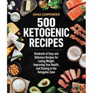 500 Ketogenic Recipes : Hundreds of Easy and Delicious Recipes for Losing Weight